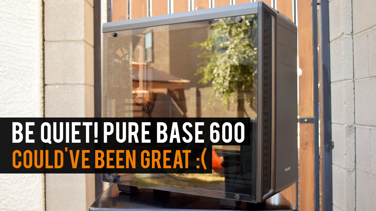 be quiet! Pure Base 600 Tempered Glass Case Review